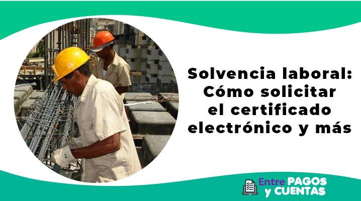 Solvencia laboral: Cómo solicitar el certificado electrónico