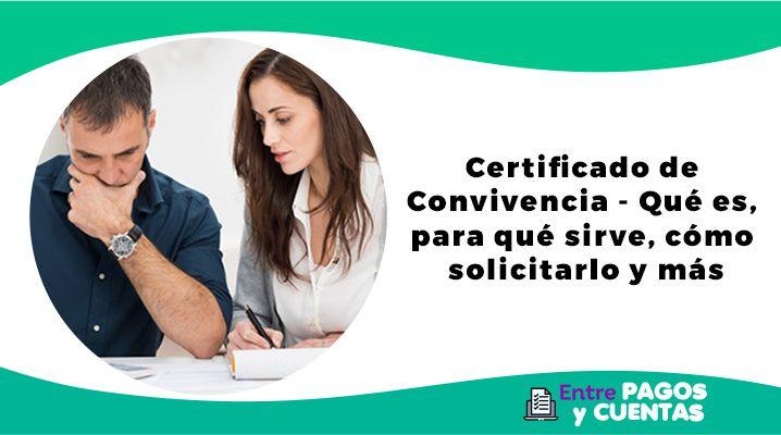 Certificado de convivencia - Qué es, para qué sirve, cómo solicitarlo y más