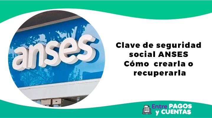 Clave de seguridad social ANSES - Cómo crearla o recuperarla