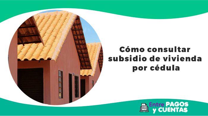Consultar subsidio de vivienda por cédula