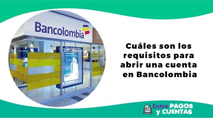 Requisitos para abrir una cuenta en Bancolombia