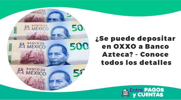 Se puede depositar en OXXO a Banco Azteca